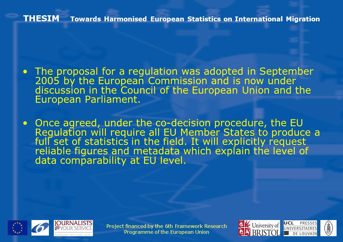 THESIM Towards Harmonised European Statistics on International Migration The proposal for a regulation was adopted in September 2005 by the European Commission and is now under discussion in the Council of the European Union and the European Parliament.