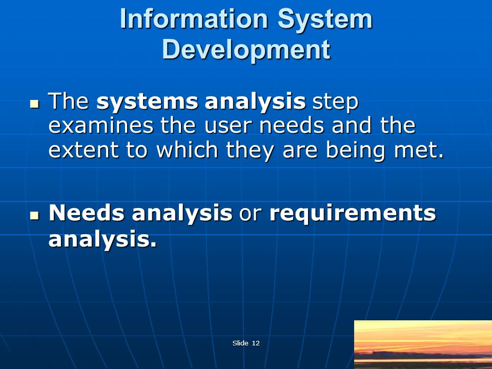 Slide 12 The systems analysis step examines the user needs and the extent to which they are being met.