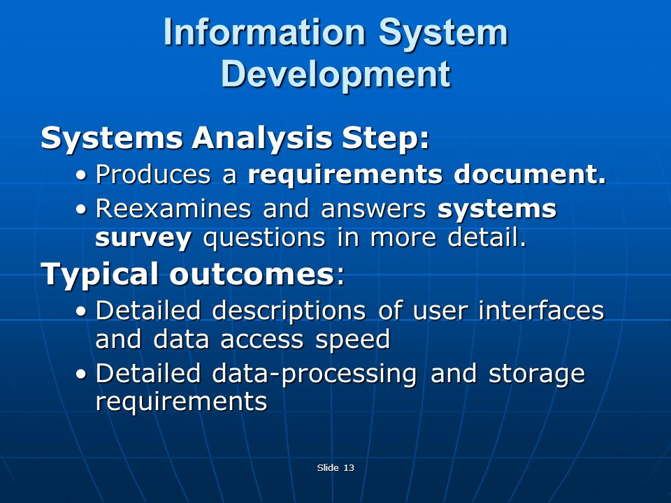 Slide 13 Systems Analysis Step: Produces a requirements document.Produces a requirements document.
