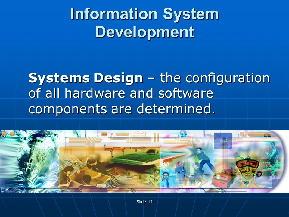 Slide 14 Systems Design – the configuration of all hardware and software components are determined.