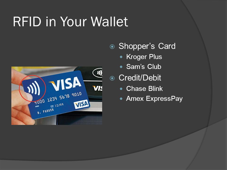 RFID in Your Wallet  Shopper's Card Kroger Plus Sam's Club  Credit/Debit Chase Blink Amex ExpressPay