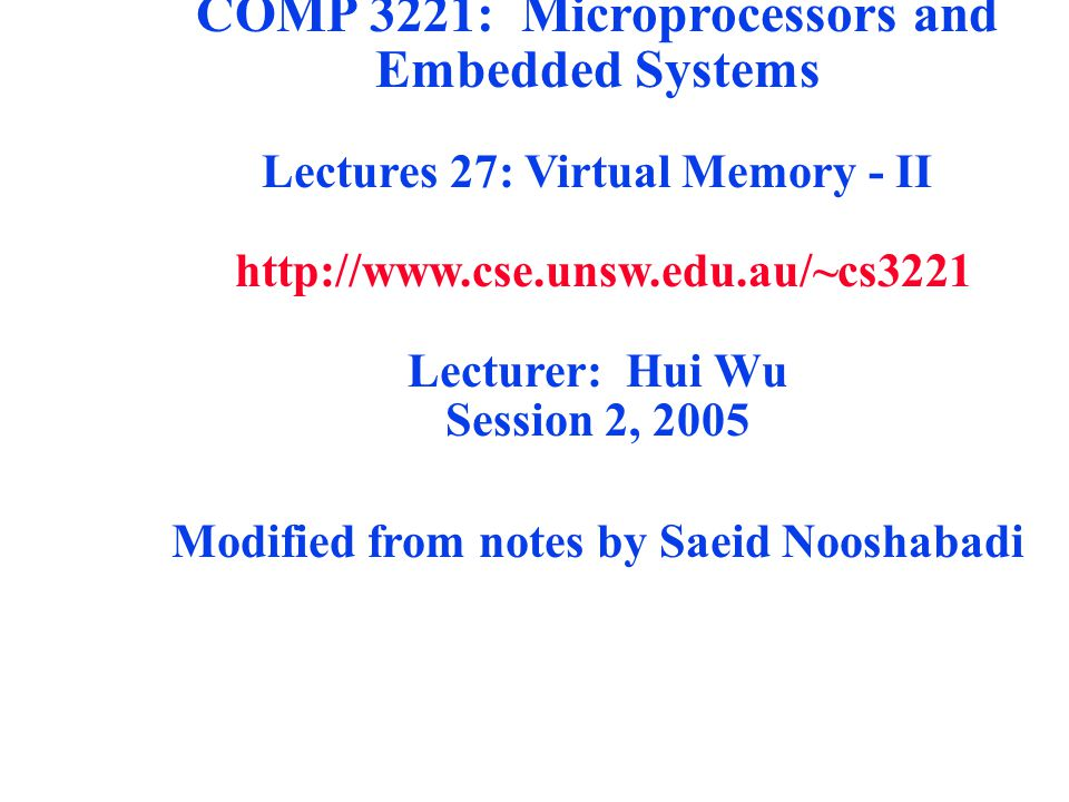 COMP 3221: Microprocessors and Embedded Systems Lectures 27: Virtual Memory - II   Lecturer: Hui Wu Session 2, 2005 Modified from notes by Saeid Nooshabadi