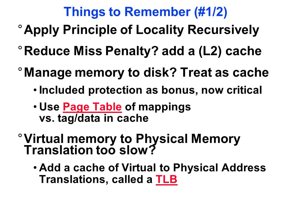 Things to Remember (#1/2) °Apply Principle of Locality Recursively °Reduce Miss Penalty.