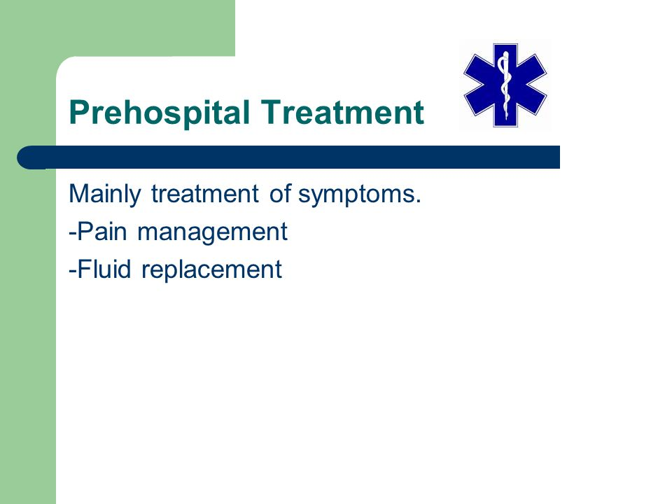 Prehospital Treatment Mainly treatment of symptoms. -Pain management -Fluid replacement
