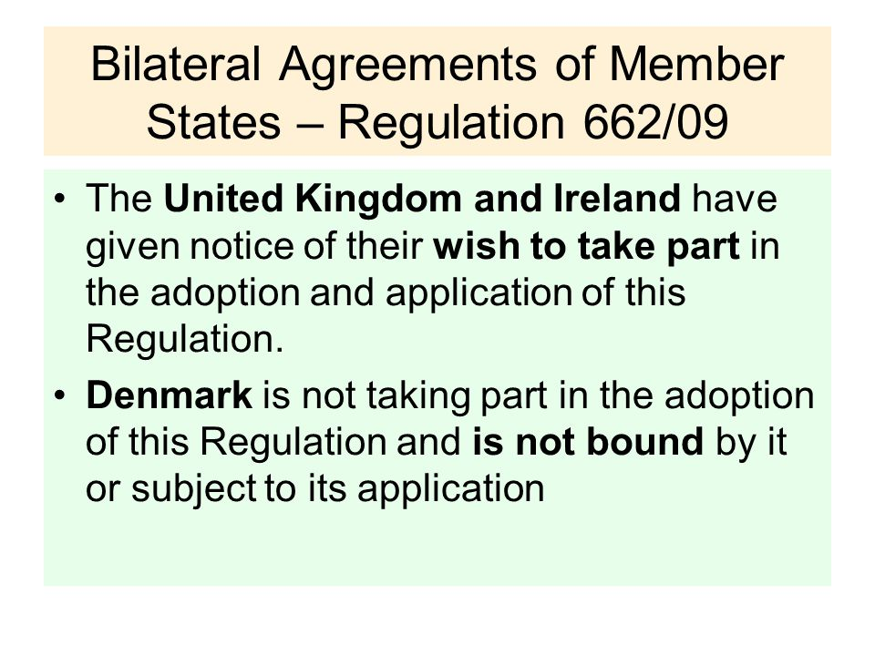 Bilateral Agreements of Member States – Regulation 662/09 The United Kingdom and Ireland have given notice of their wish to take part in the adoption and application of this Regulation.