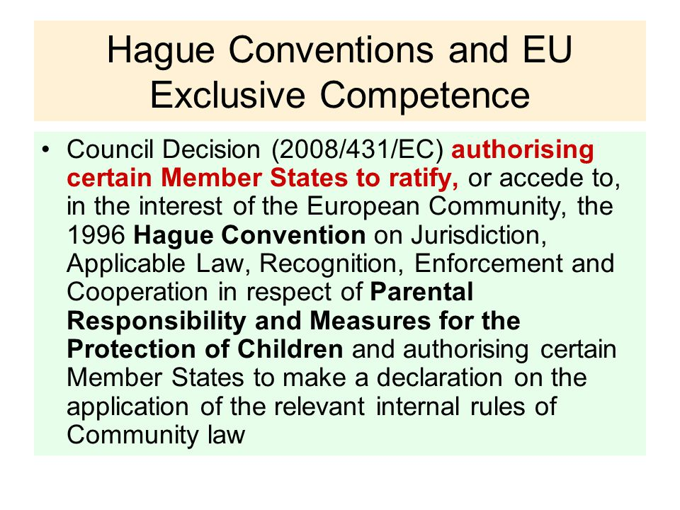 Hague Conventions and EU Exclusive Competence Council Decision (2008/431/EC) authorising certain Member States to ratify, or accede to, in the interest of the European Community, the 1996 Hague Convention on Jurisdiction, Applicable Law, Recognition, Enforcement and Cooperation in respect of Parental Responsibility and Measures for the Protection of Children and authorising certain Member States to make a declaration on the application of the relevant internal rules of Community law