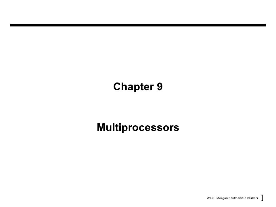 1  1998 Morgan Kaufmann Publishers Chapter 9 Multiprocessors