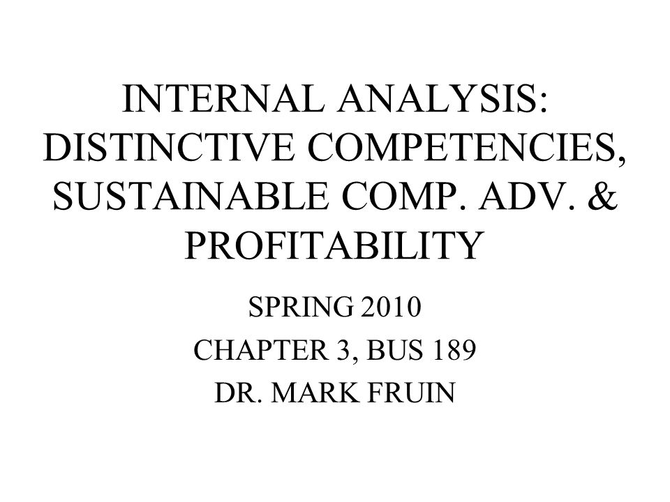 INTERNAL ANALYSIS: DISTINCTIVE COMPETENCIES, SUSTAINABLE COMP.
