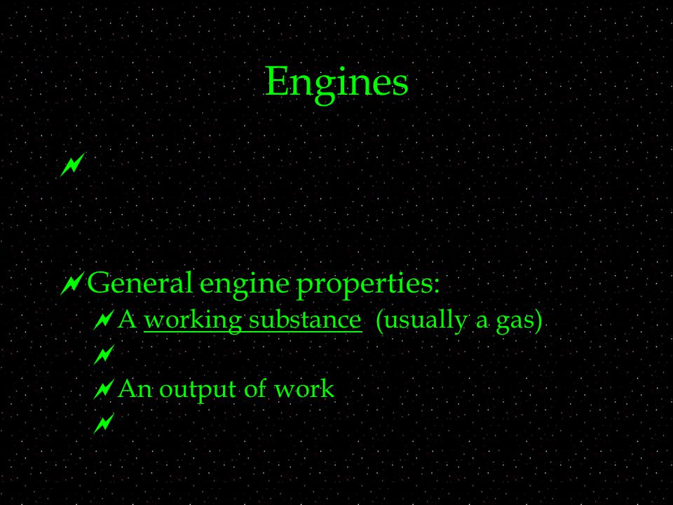 Engines   General engine properties:  A working substance (usually a gas)   An output of work 