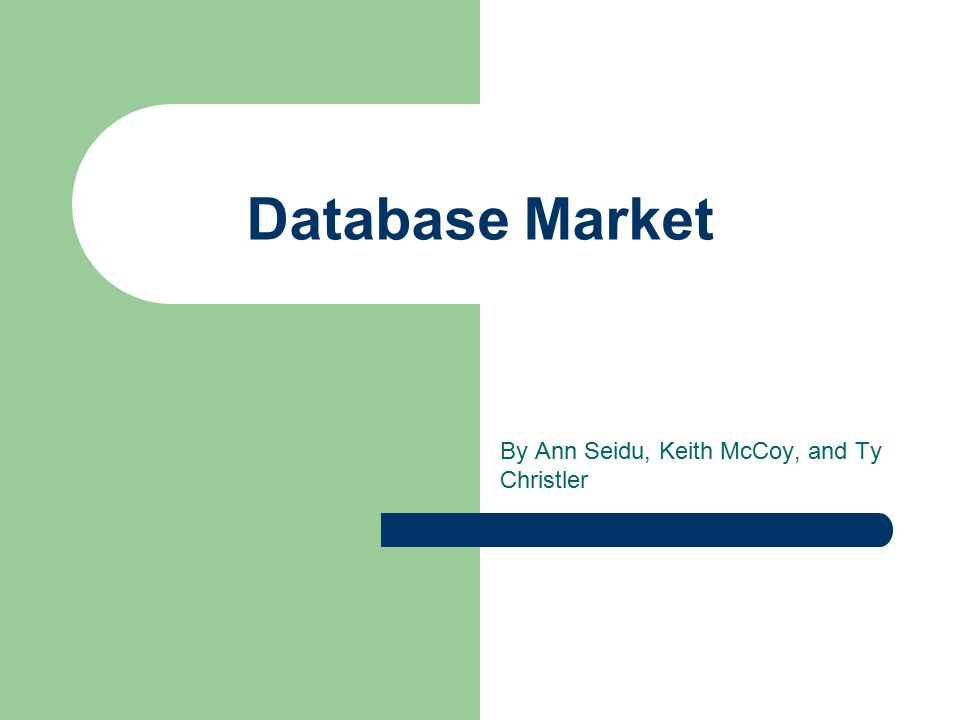 Database Market By Ann Seidu, Keith McCoy, and Ty Christler