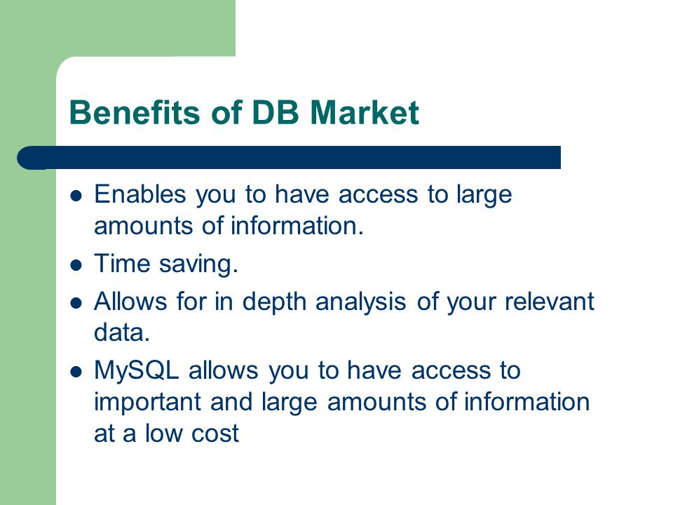 Benefits of DB Market Enables you to have access to large amounts of information.