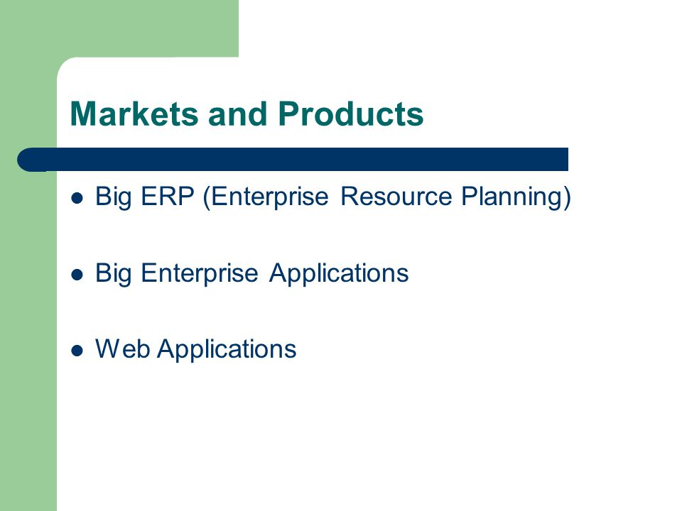 Markets and Products Big ERP (Enterprise Resource Planning) Big Enterprise Applications Web Applications