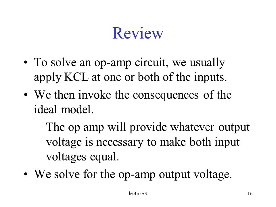 lecture 916 Review To solve an op-amp circuit, we usually apply KCL at one or both of the inputs.
