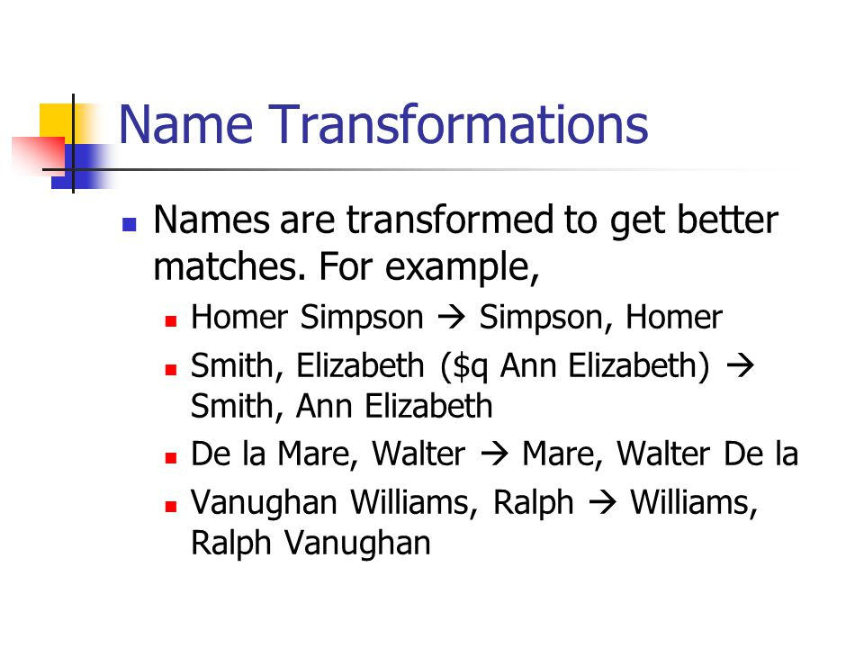 Name Transformations Names are transformed to get better matches.