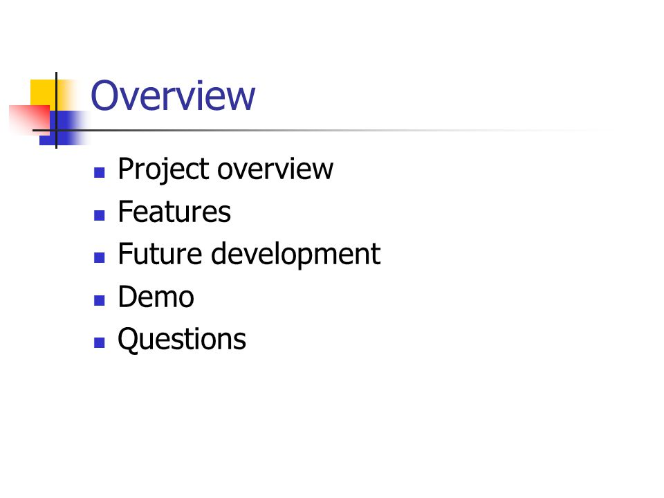 Overview Project overview Features Future development Demo Questions