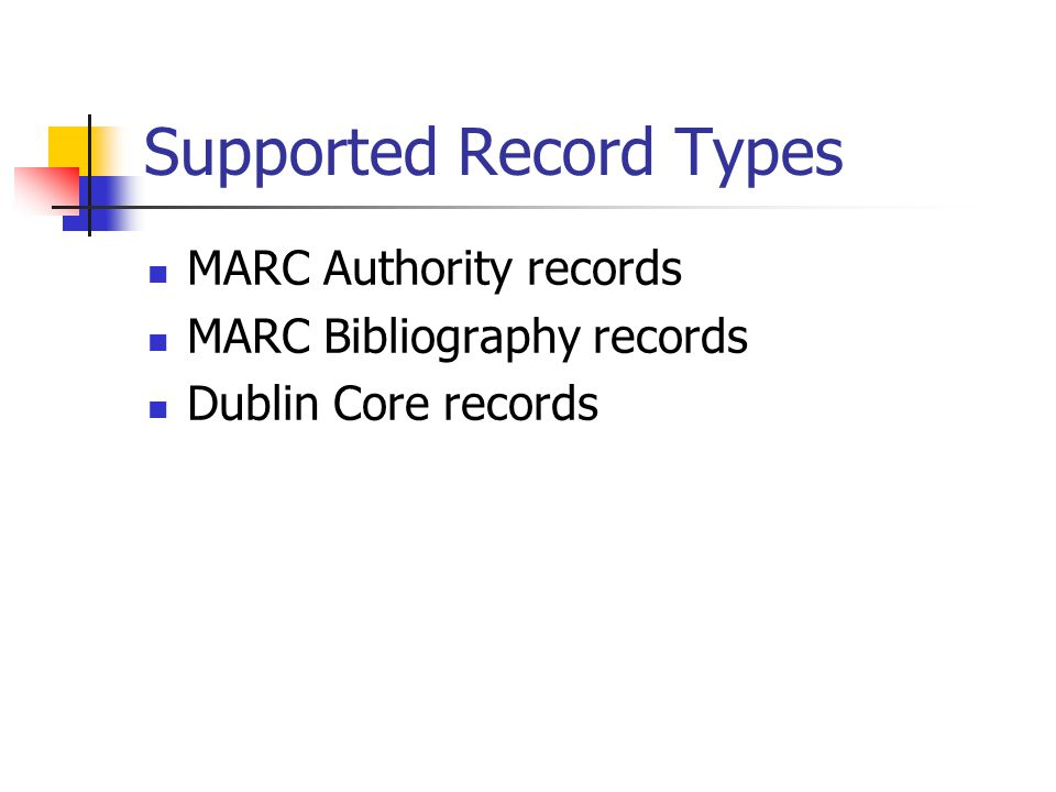 Supported Record Types MARC Authority records MARC Bibliography records Dublin Core records