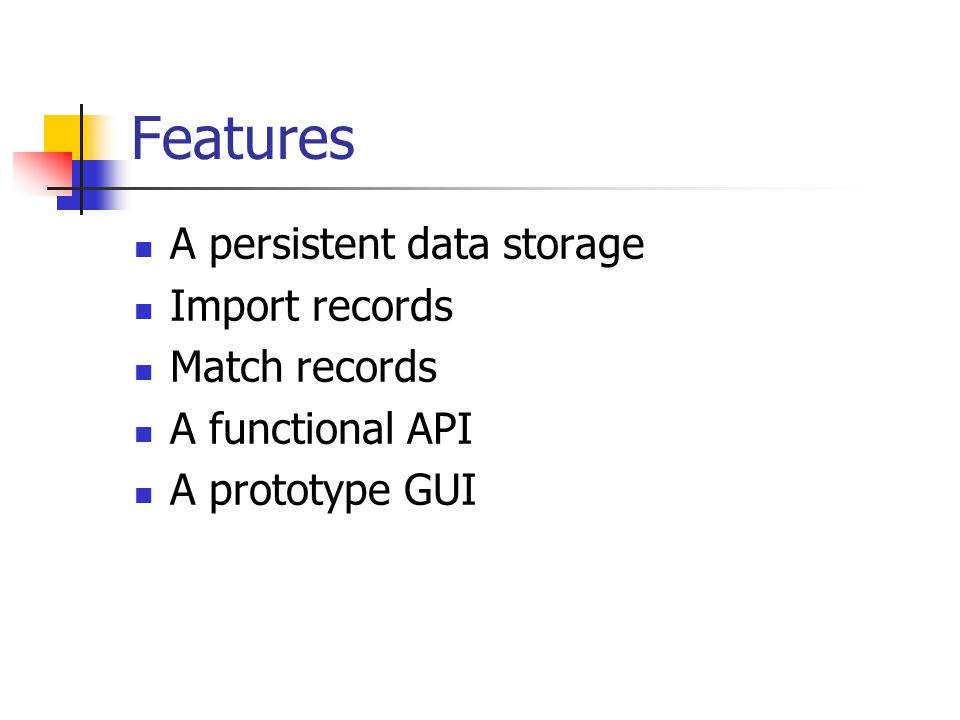 Features A persistent data storage Import records Match records A functional API A prototype GUI