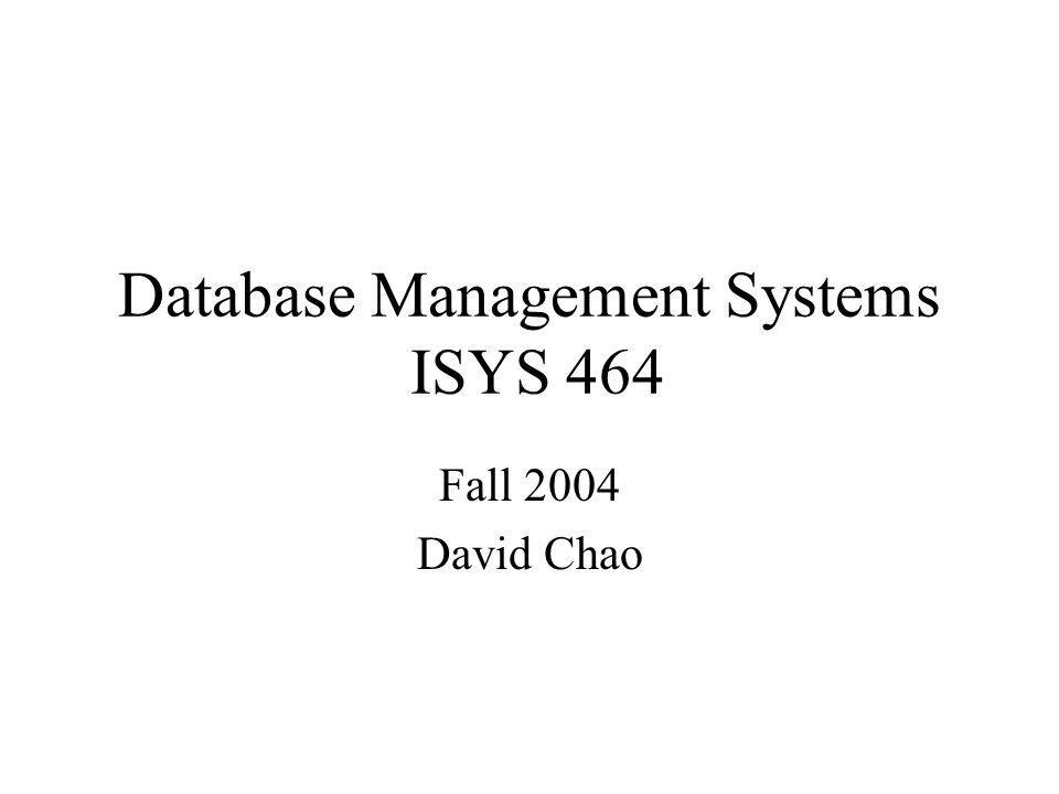 Database Management Systems ISYS 464 Fall 2004 David Chao