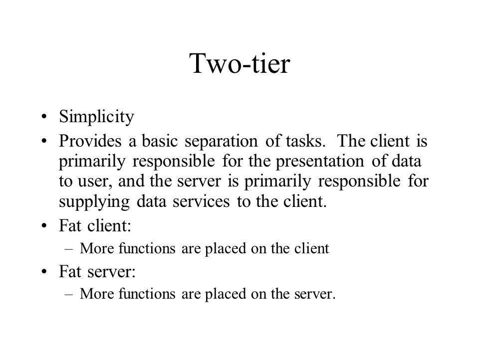 Two-tier Simplicity Provides a basic separation of tasks.