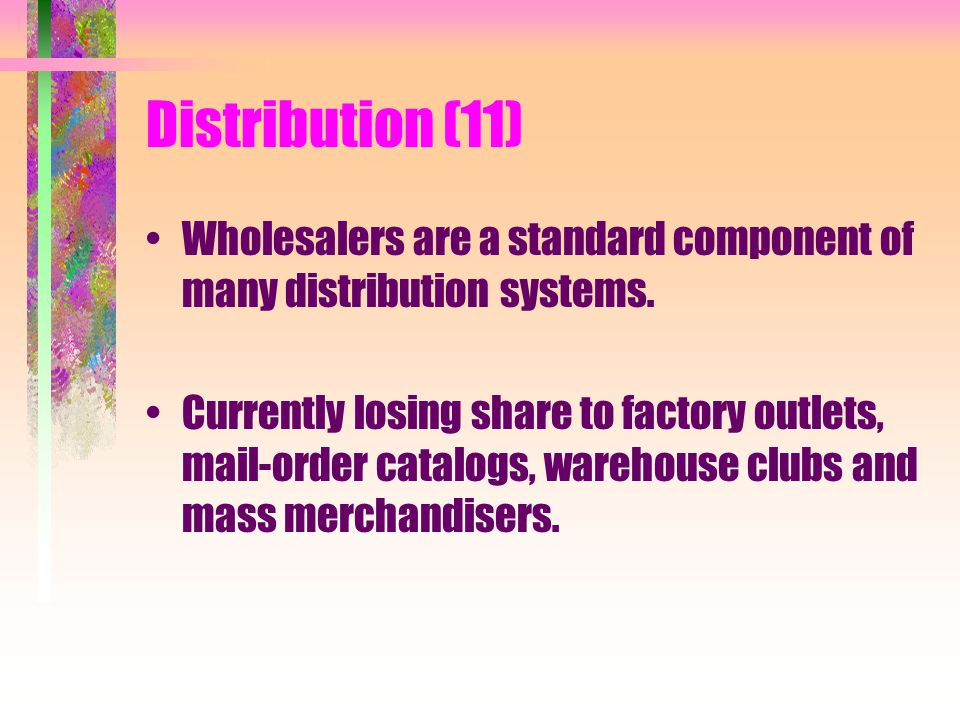 Distribution (11) Wholesalers are a standard component of many distribution systems.