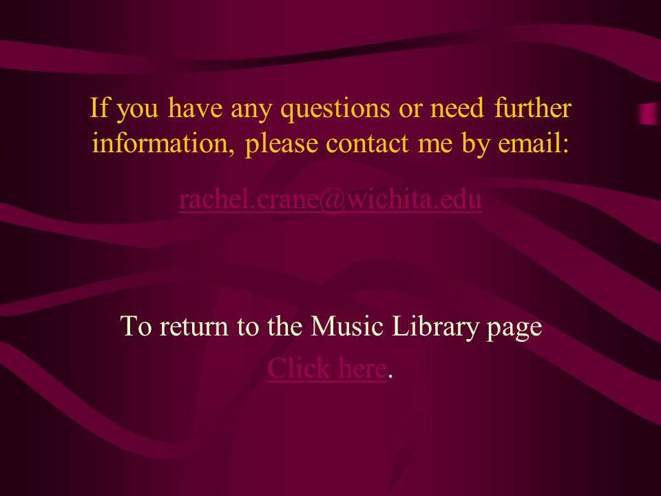 If you have any questions or need further information, please contact me by   To return to the Music Library page Click hereClick here.