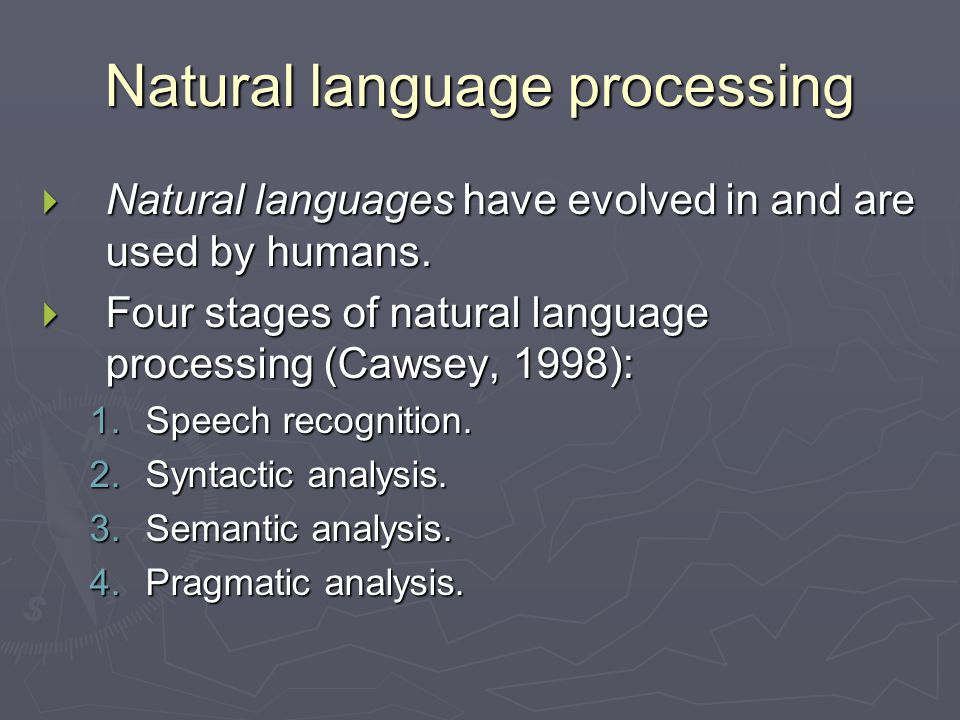Natural language processing  Natural languages have evolved in and are used by humans.
