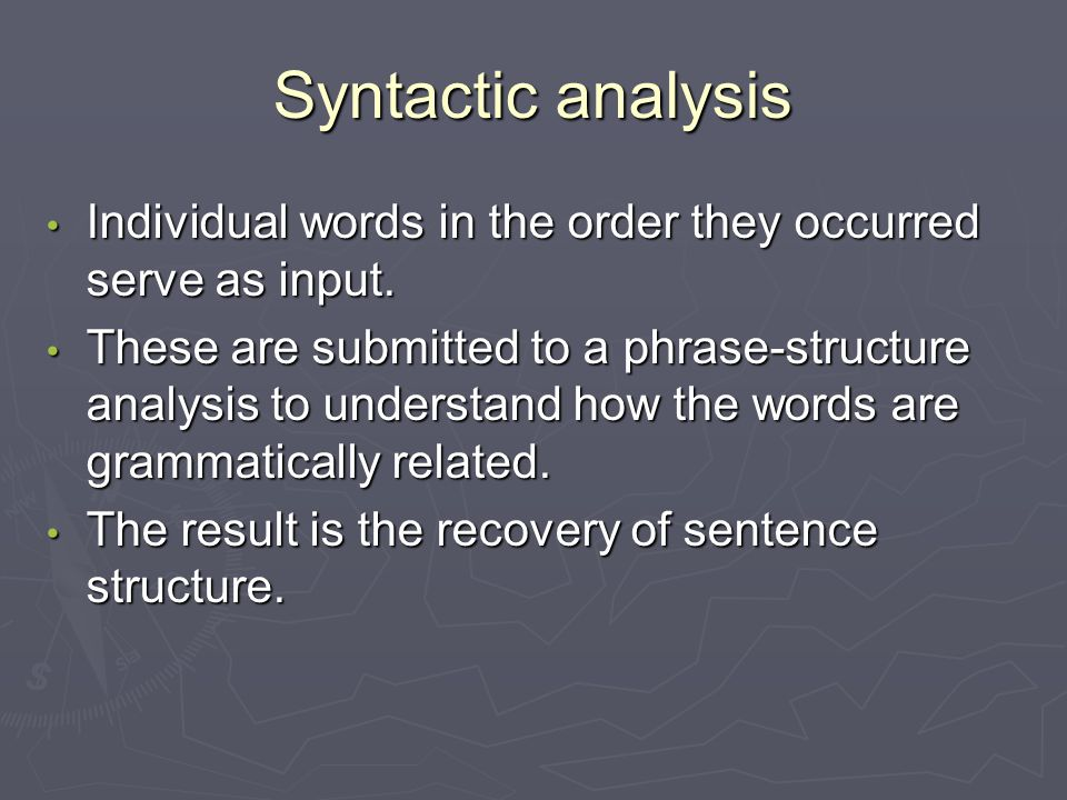 Syntactic analysis Individual words in the order they occurred serve as input.