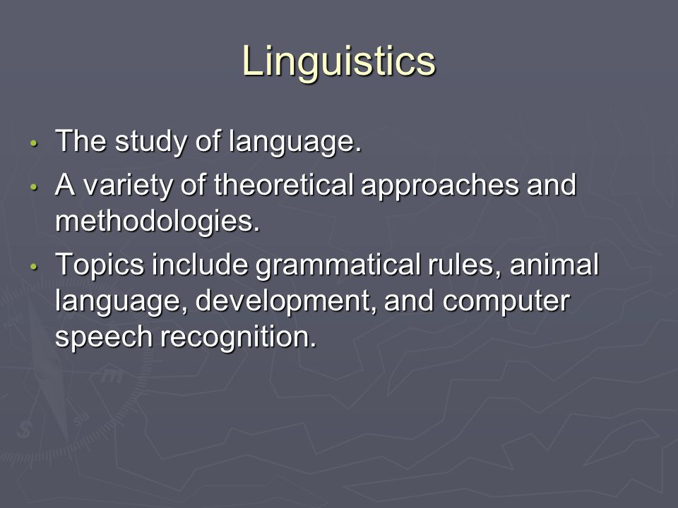 Linguistics The study of language. The study of language.