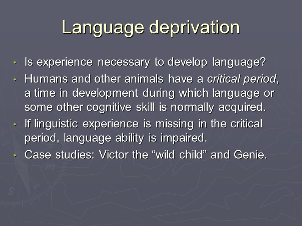 Language deprivation Is experience necessary to develop language.