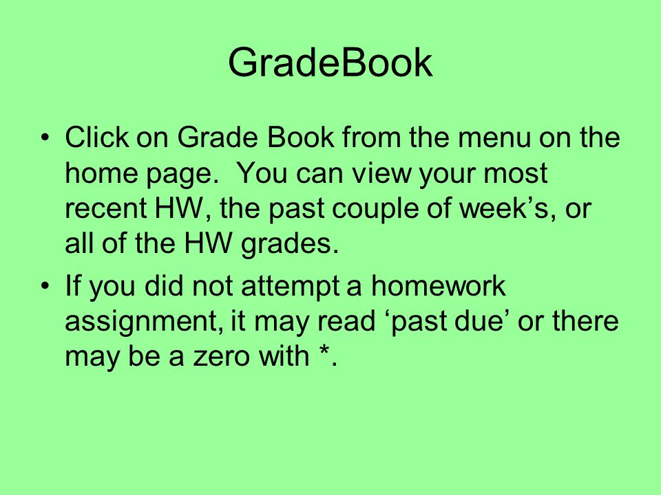 GradeBook Click on Grade Book from the menu on the home page.