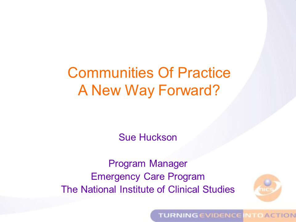 Sue Huckson Program Manager Emergency Care Program The National Institute of Clinical Studies Communities Of Practice A New Way Forward
