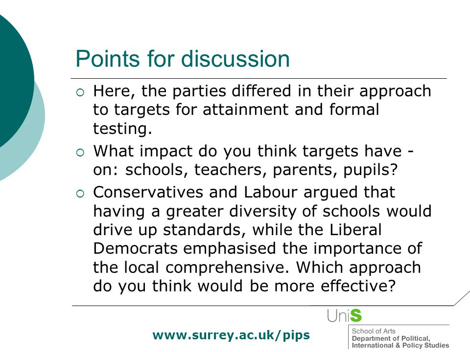 Points for discussion  Here, the parties differed in their approach to targets for attainment and formal testing.