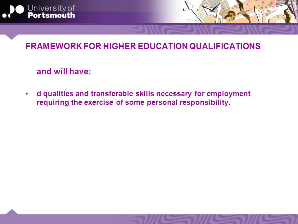 FRAMEWORK FOR HIGHER EDUCATION QUALIFICATIONS and will have: d qualities and transferable skills necessary for employment requiring the exercise of some personal responsibility.