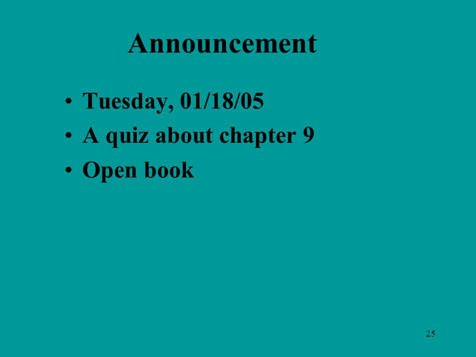 25 Announcement Tuesday, 01/18/05 A quiz about chapter 9 Open book