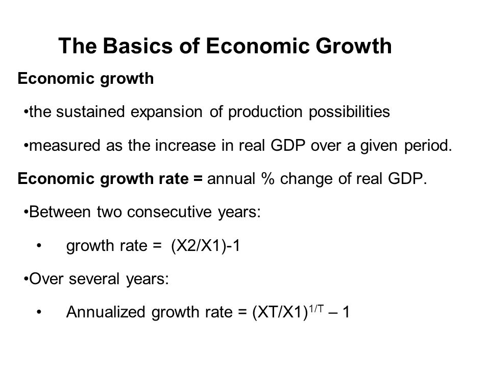 The Basics of Economic Growth Economic growth the sustained expansion of production possibilities measured as the increase in real GDP over a given period.