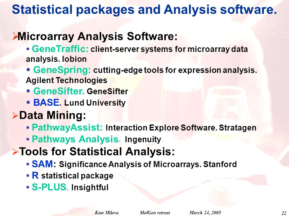 Kate Milova MolGen retreat March 24,  Microarray Analysis Software:  GeneTraffic: client-server systems for microarray data analysis.