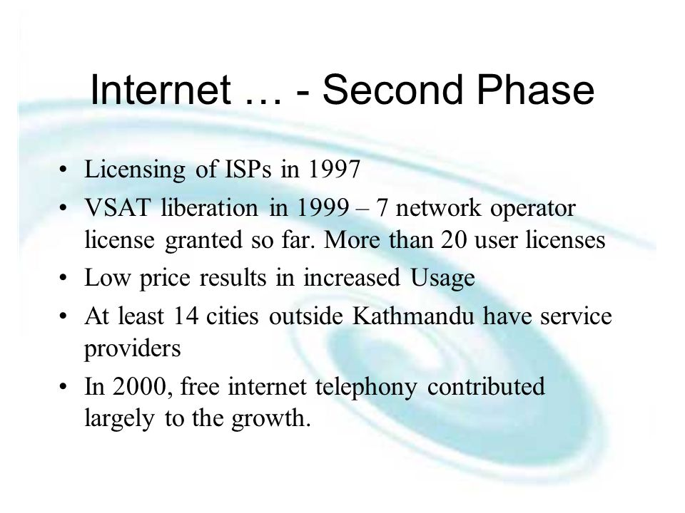 Internet … - Second Phase Licensing of ISPs in 1997 VSAT liberation in 1999 – 7 network operator license granted so far.