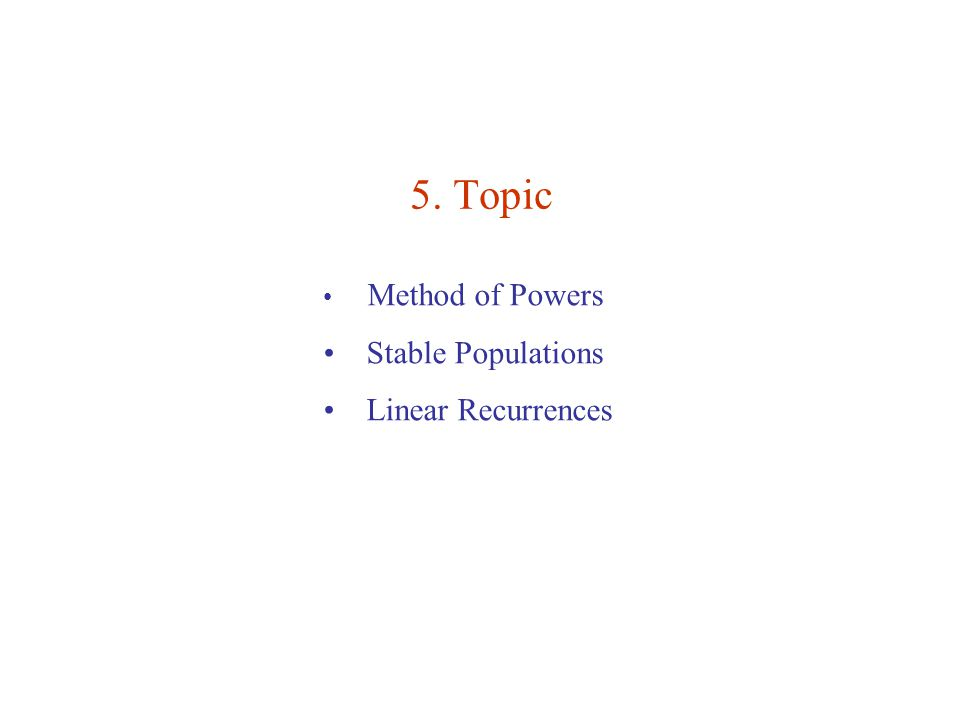 5. Topic Method of Powers Stable Populations Linear Recurrences