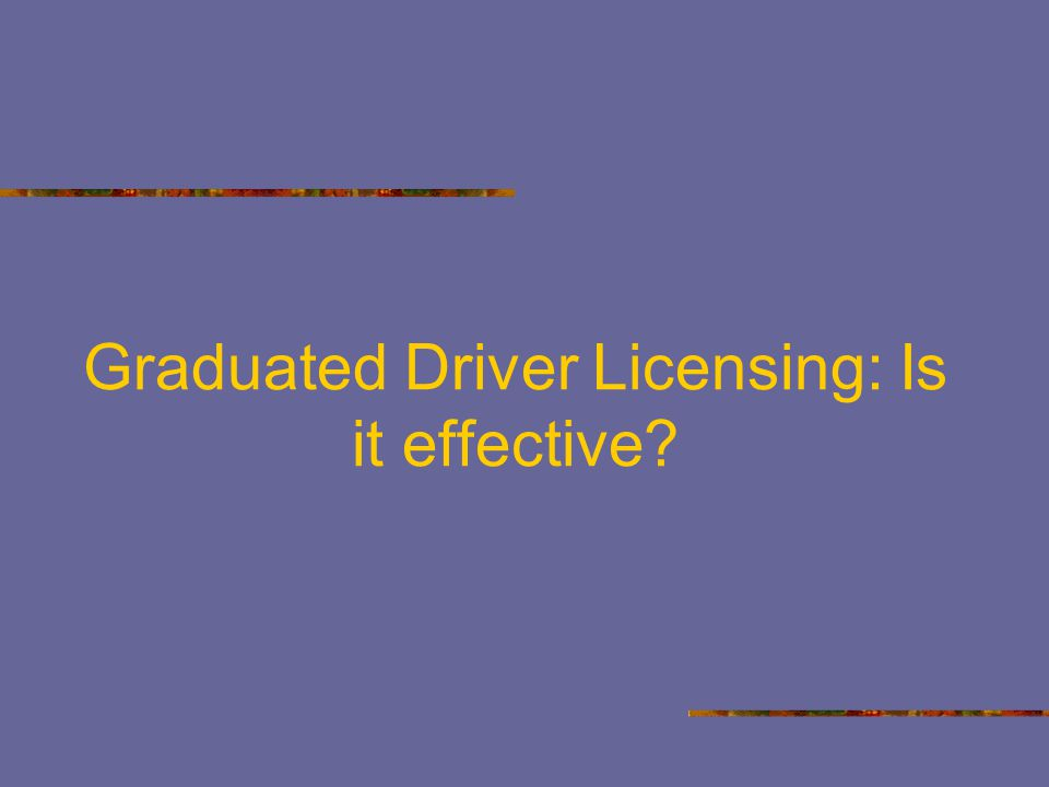 Graduated Driver Licensing: Is it effective
