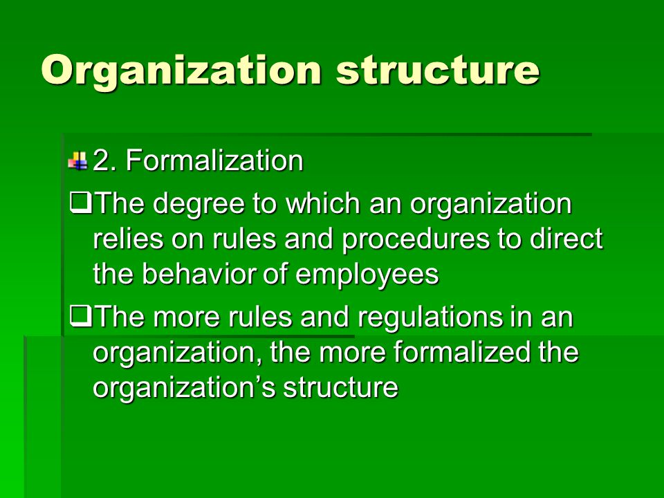 Organization structure 1. Complexity  The amount of differentiation in an organization  The more division of labor there is in organization, the mor