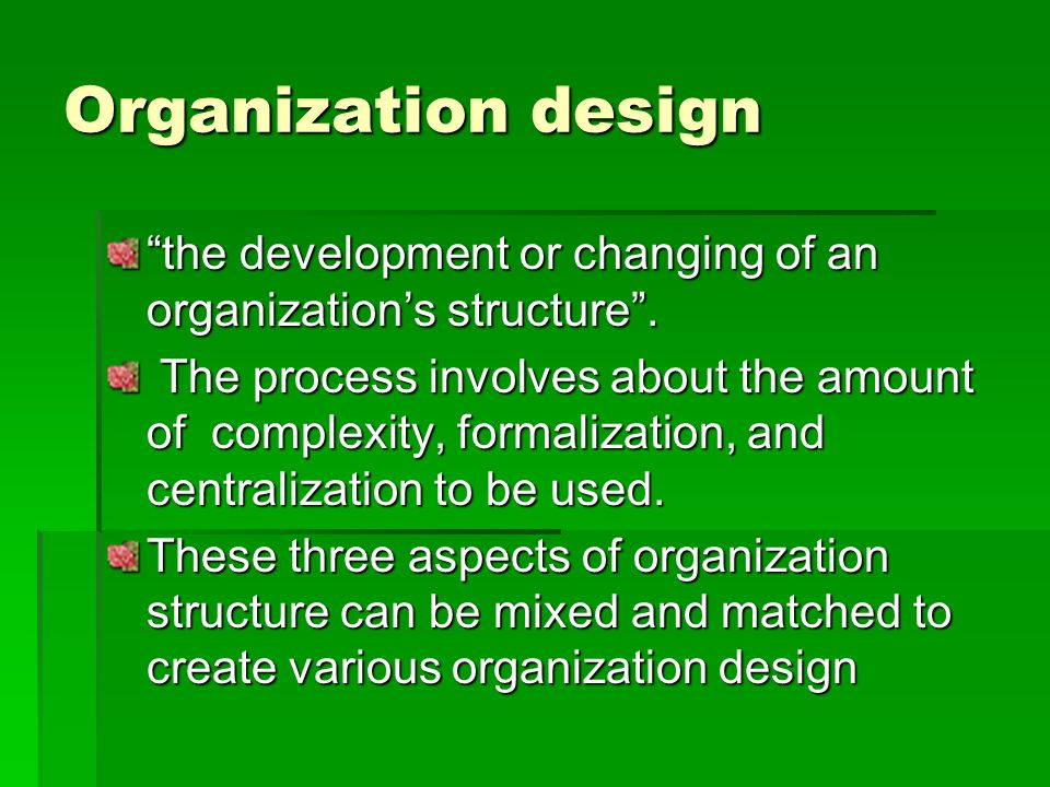 Organization structure 3. centralization  The concentration of decision-making authority in upper management  In some organizations, decision making