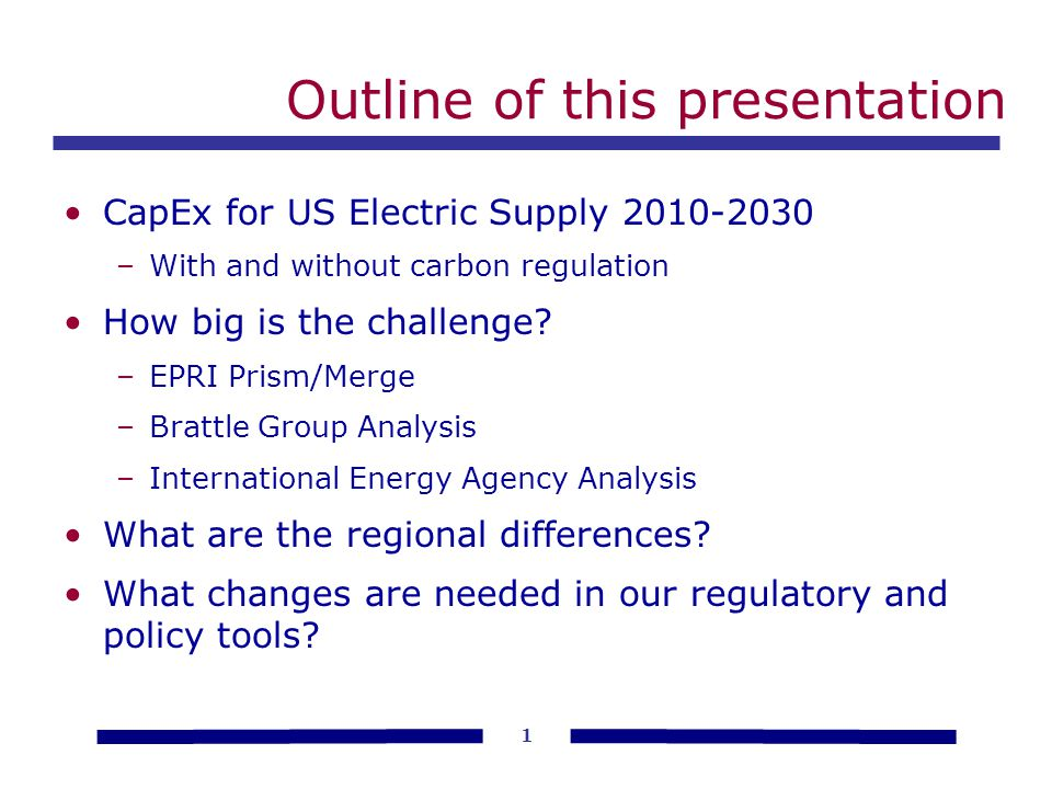 1 Outline of this presentation CapEx for US Electric Supply –With and without carbon regulation How big is the challenge.