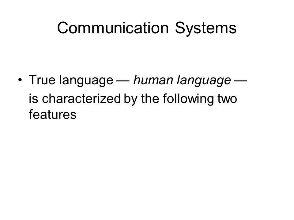 Communication Systems True language — human language — is characterized by the following two features