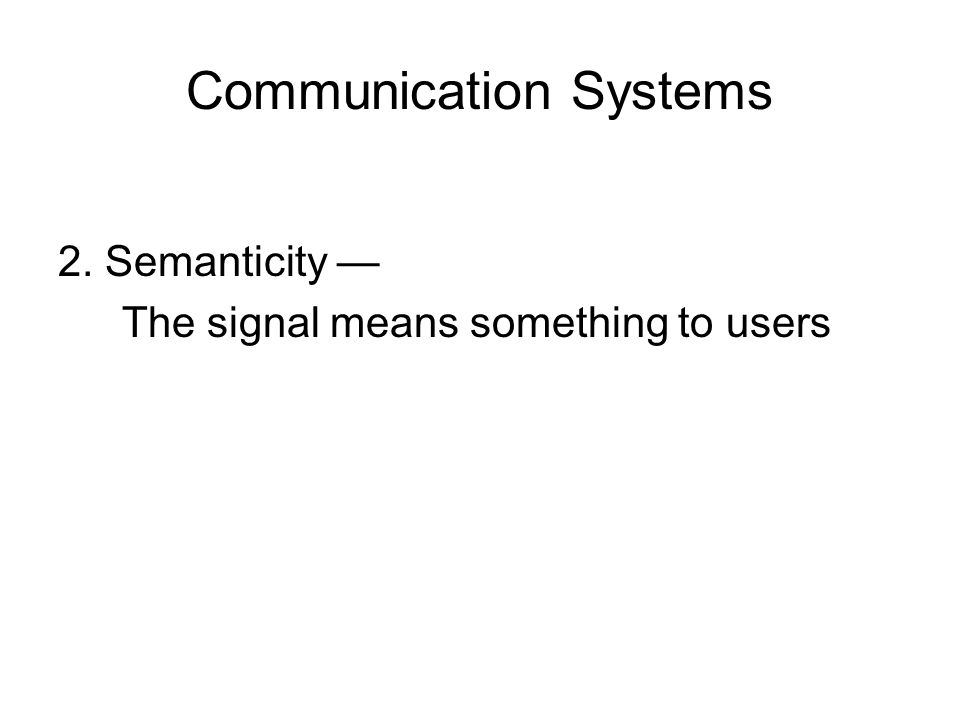 Communication Systems 2. Semanticity — The signal means something to users