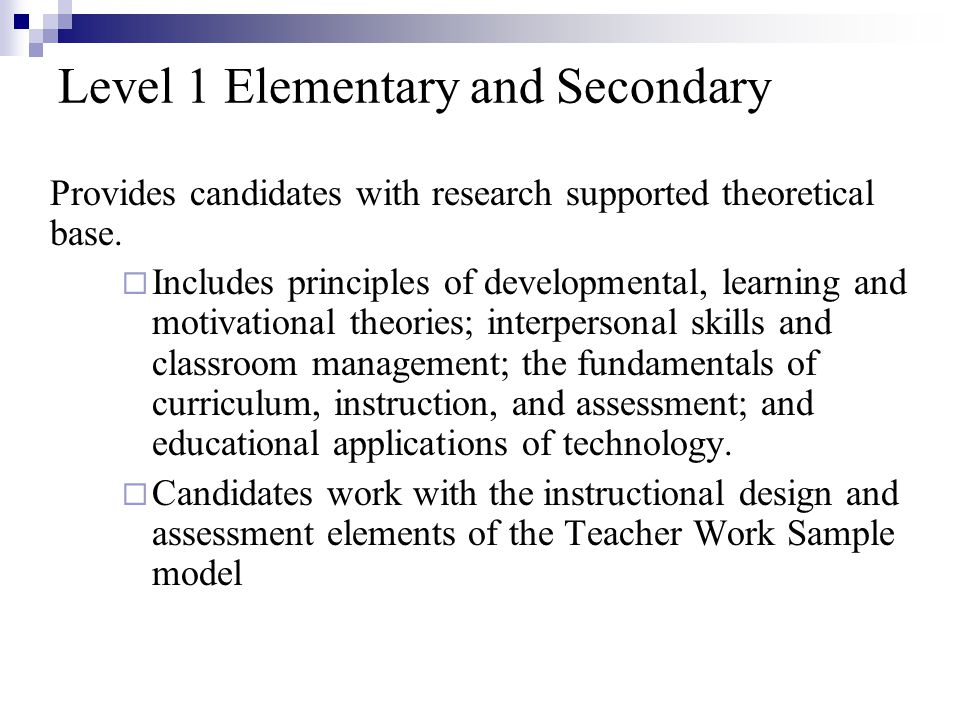 Level 1 Elementary and Secondary Provides candidates with research supported theoretical base.