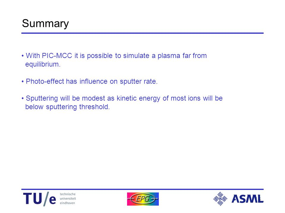 18 Summary With PIC-MCC it is possible to simulate a plasma far from equilibrium.