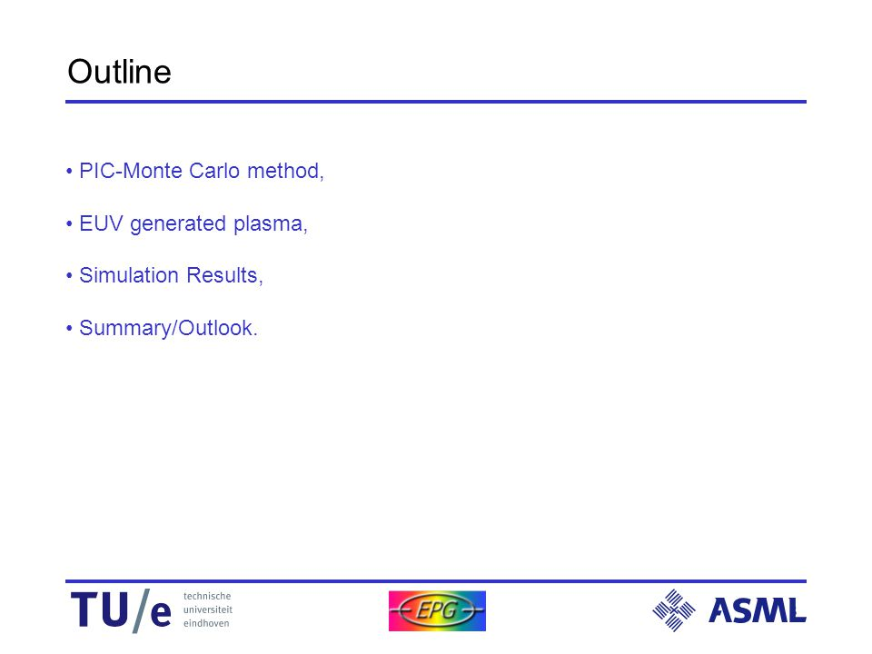 3 Outline PIC-Monte Carlo method, EUV generated plasma, Simulation Results, Summary/Outlook.