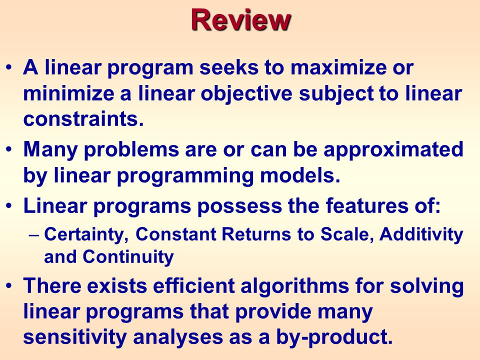 Review A linear program seeks to maximize or minimize a linear objective subject to linear constraints.