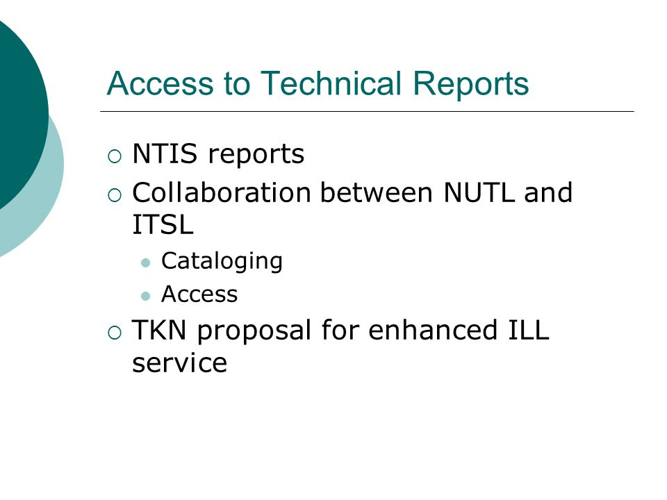 Access to Technical Reports  NTIS reports  Collaboration between NUTL and ITSL Cataloging Access  TKN proposal for enhanced ILL service