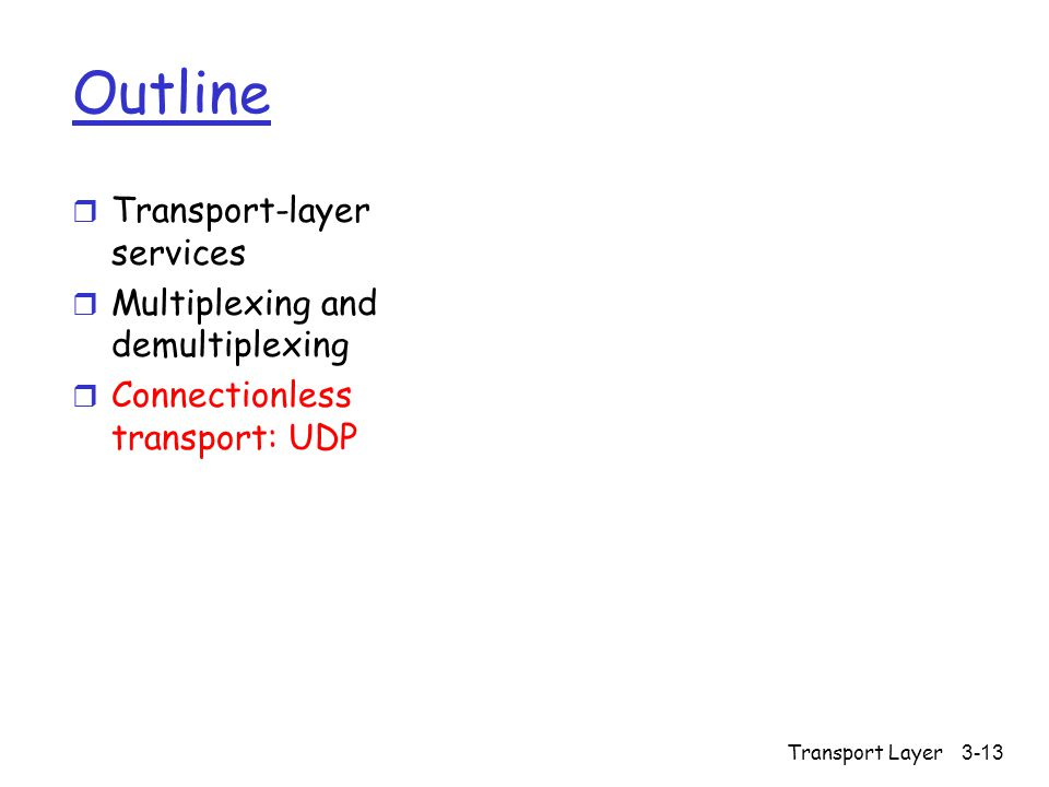 Transport Layer3-13 Outline r Transport-layer services r Multiplexing and demultiplexing r Connectionless transport: UDP